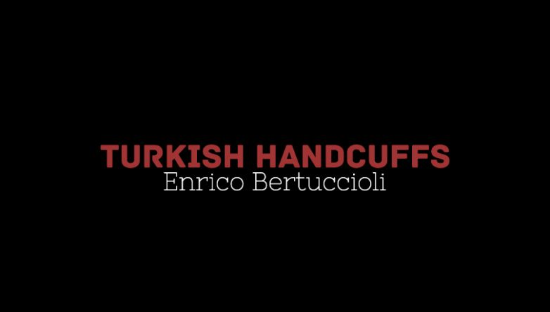 Enrico Bertuccioli | Turkish Handcuffs