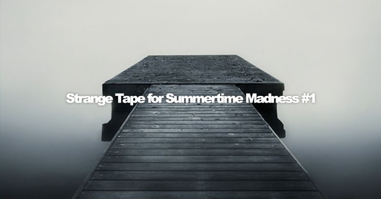 Strange Tape for Summertime Madness #1